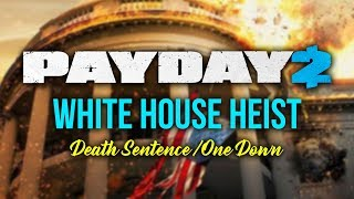 [Payday 2] White House Heist - Loud (Death Sentence/One Down)