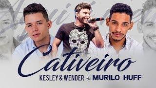 Kesley & Wender ft. Murilo Huff - Cativeiro (Lyric Video)