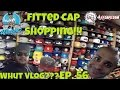 Fitted Cap Shopping + 4U Caps 'Whut Vlog??? Ep. 56'