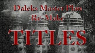 Doctor Who Daleks Master Plan Titles Re-Make!