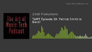 TAMT Episode 38: Patrick Smith is Back!