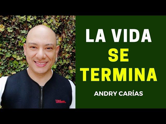 La vida se termina - Andry Carías - Reflexión #43