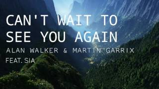 Alan Walker & Martin Garrix ft. Sia - Can't wait to see you again