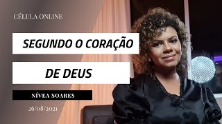 Deus está Buscando Pessoas Segundo o seu Coração| Célula Online| Nívea Soares| Live | 26/08