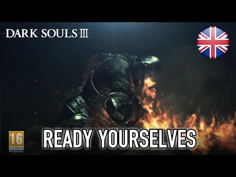 Dark Souls III - PS4/XB1/PC - Ready Yourselves!