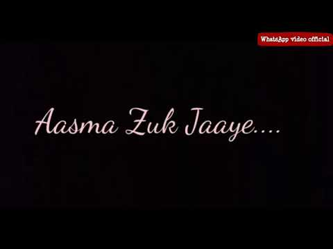 Yeh Zameen Ruk Jaye Aasman Jhuk Jaye WhatsApp status by WhatsApp video official