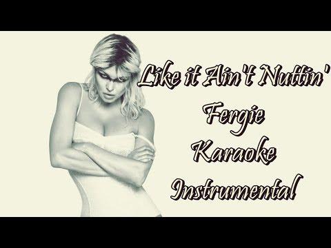 Like It Ain't Nuttin' - Fergie - Karaoke - Instrumental - Lyrics