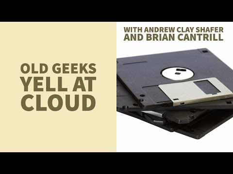 Old Geeks Yell At Cloud (with Andrew Clay Shafer & Bryan Cantrill)