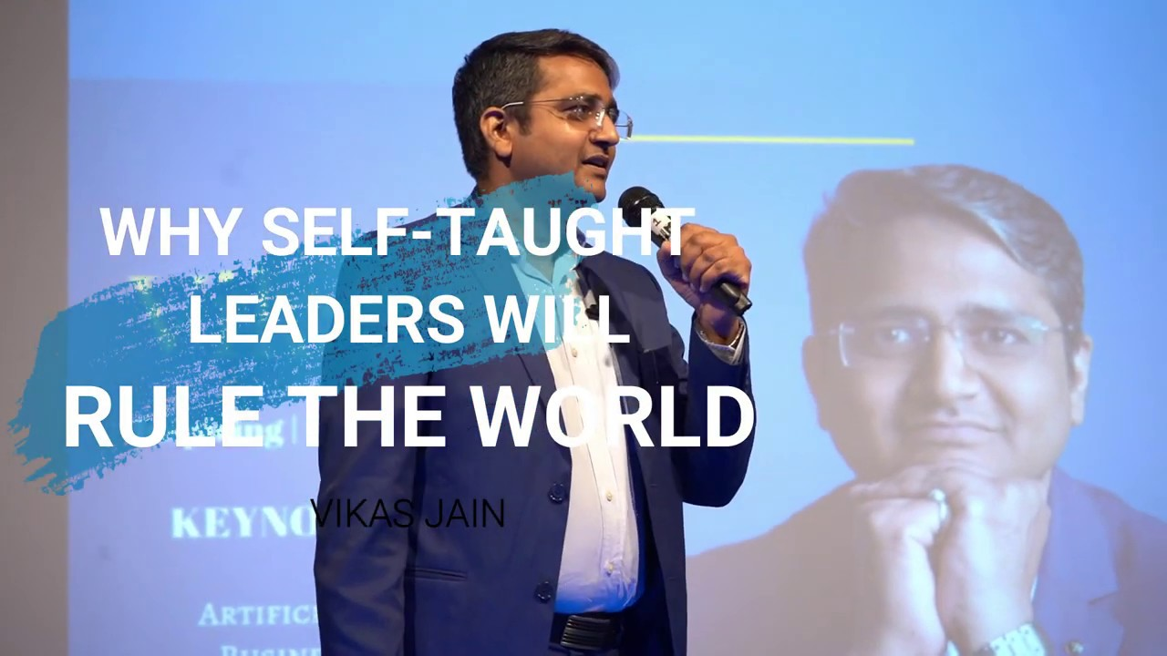 Why Self Taught Leaders Will Rule The World - Vikas Jain - Speaker on a Mission-XavUltraTalks2019