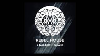 2 Tall Keith - Slaves ( Original Mix )