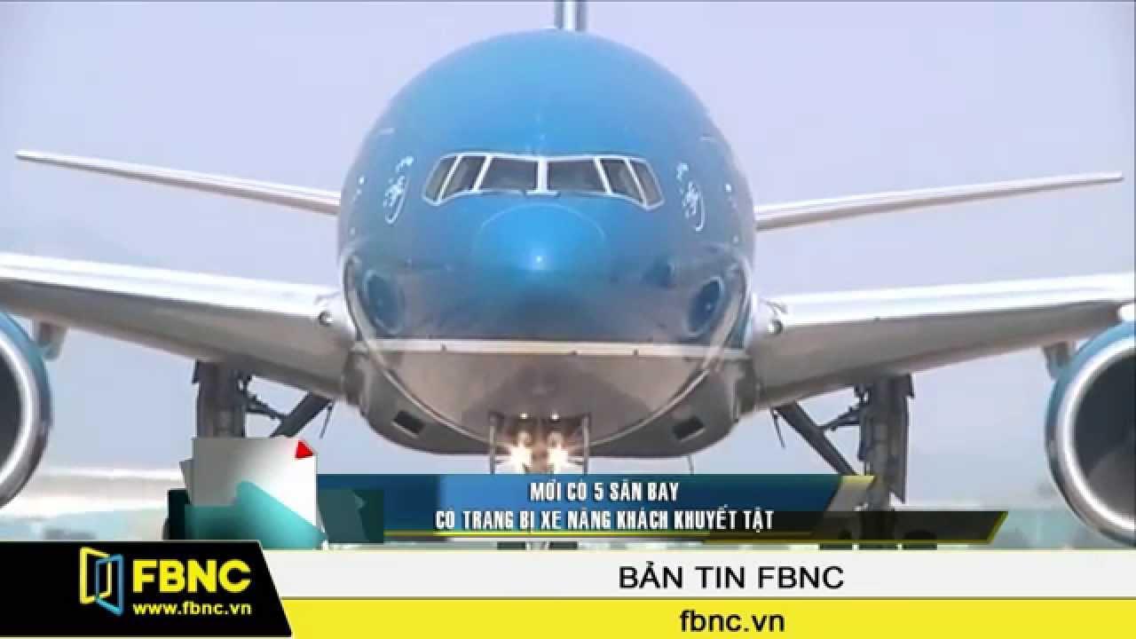 FBNC – Mới có 5 sân bay có trang bị xe nâng khách khuyết tật