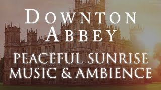 Downton Abbey Music Ambience Peaceful Sunrise At The Crawly Estate
