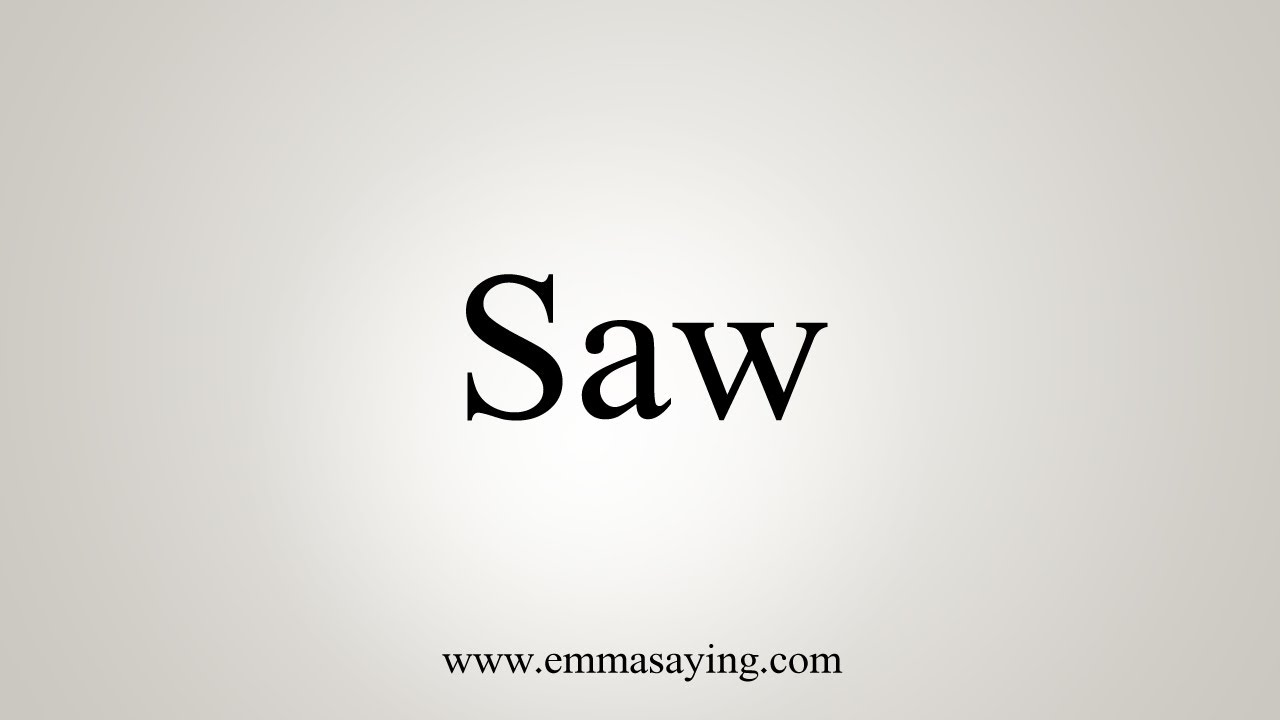 How To Say Saw