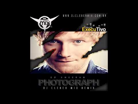 Dj Cleber Mix Ft Ed Sheeran - Photograph (Remix 2017) Extended