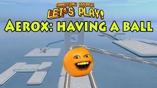 Annoying Orange plays AEROX: Having a BALL!