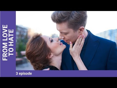 FROM LOVE TO HATE. Episode 3. Russian TV Series. StarMedia. Melodrama. English Subtitles