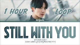 [1 HOUR LOOP] BTS Jungkook - Still With You Lyrics (Eng/Rom/Han/가사/Colour Coded)