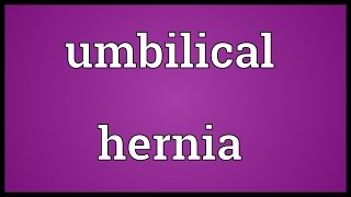 Umbilical hernia Meaning
