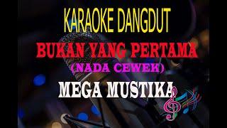 Karaoke Bukan Yang Pertama Nada Cewek - Mega Mustika (Karaoke Dangdut Tanpa Vocal)