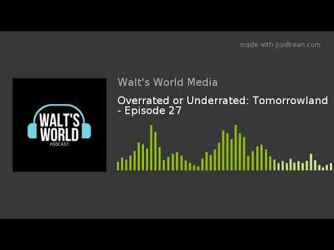 Overrated or Underrated: Tomorrowland - Episode 27