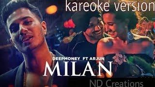 Milan | Deep Money Feat Arjun | kareoke version |