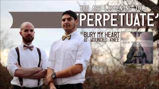 Perpetuate - Bury My Heart at Wounded Knee