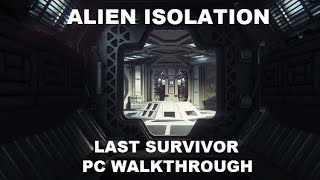 Alien Isolation: Last Survivor DLC Walkthrough - Blowing The Nostromo [Maxed Out] [No Commentary]