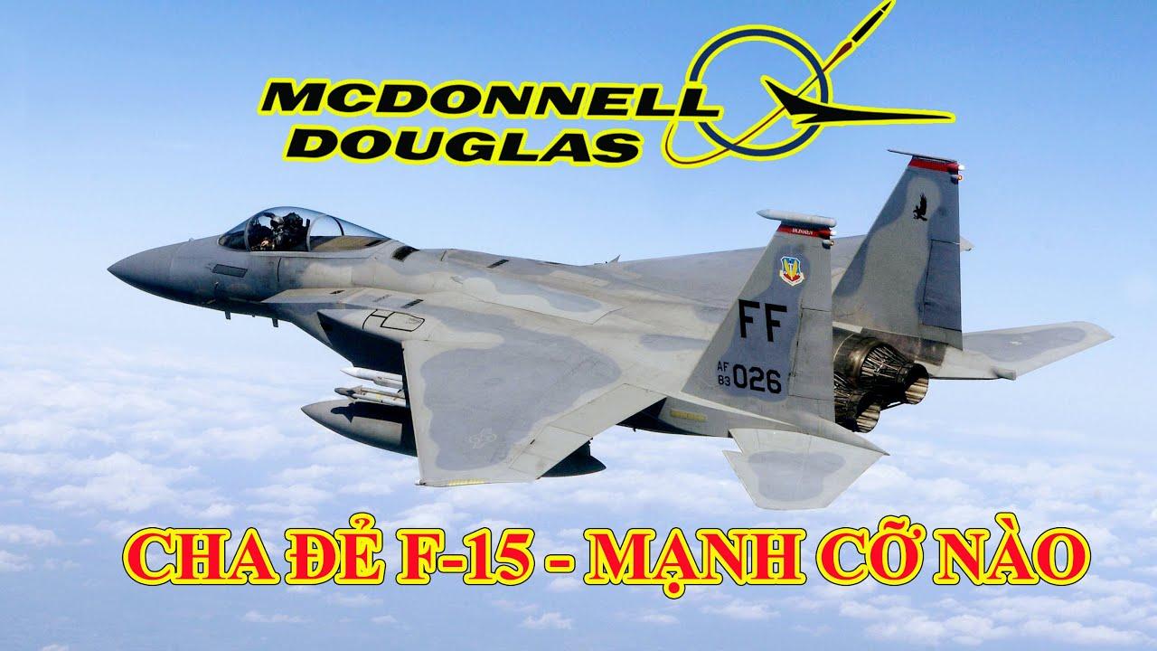 Tập đoàn McDonnell Douglas: Cha đẻ F-15 Eagle mạnh cỡ nào?