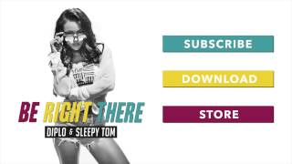 Diplo & Sleepy Tom - Be Right There (Official Audio)