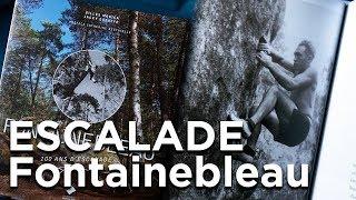 Fontainebleau 100 ans d'escalade Les Editions du Mont-Blanc Gilles Modica Jacky Godoffe littérature