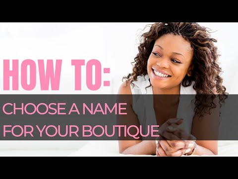 How To: Choose A Name For Your Boutique