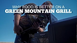 Why Food is Better on a Green Mountain Grill