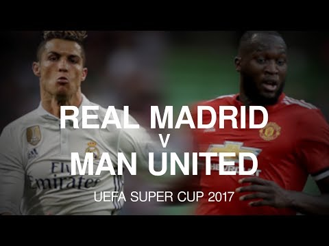 Real Madrid v Manchester United - UEFA Super Cup Match Preview