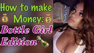 How to make money / how to hustle  : bottle girl edition