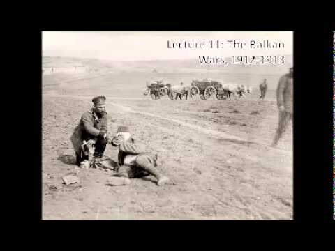 Lecture 11 The Balkan Wars, 1912 1913