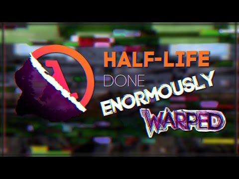 Half-Life - Done Enormously Warped Trailer