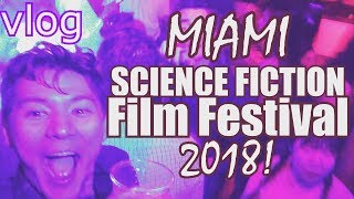 Vlog: MIAMI INTERNATIONAL SCIENCE FICTION FILM FESTIVAL 2018! (MiSciFi)