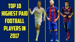 Top10 most paid football player of 2017 // top10 most richest footballer of 2017