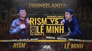 DISSNEELAND 5 - Lê Minh vs Rism