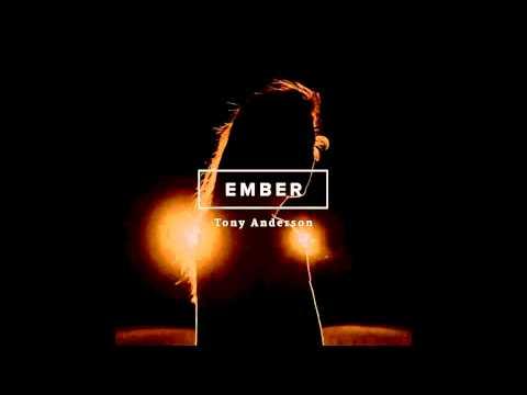 Tony Anderson - Ember