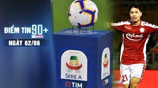 Điểm tin 90+ ngày 2/6   Serie A công bố lịch thi đấu mới; Bầu Đức chốt tương lai Công Phượng