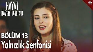 Hayat Bazen Tatlıdır - Zeynep'ten Yalnızlık Senfonisi Şarkısı / 13.Bölüm