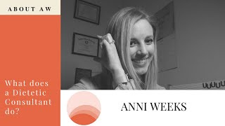 ANNI WEEKS | What does a Dietetic Consultant do?