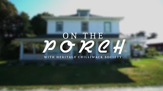 On the Porch with Heritage Chilliwack Society Episode 3