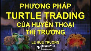 ✅ Turtle Trading - Phương Pháp Đỉnh Cao Của Huyền Thoại Thị Trường
