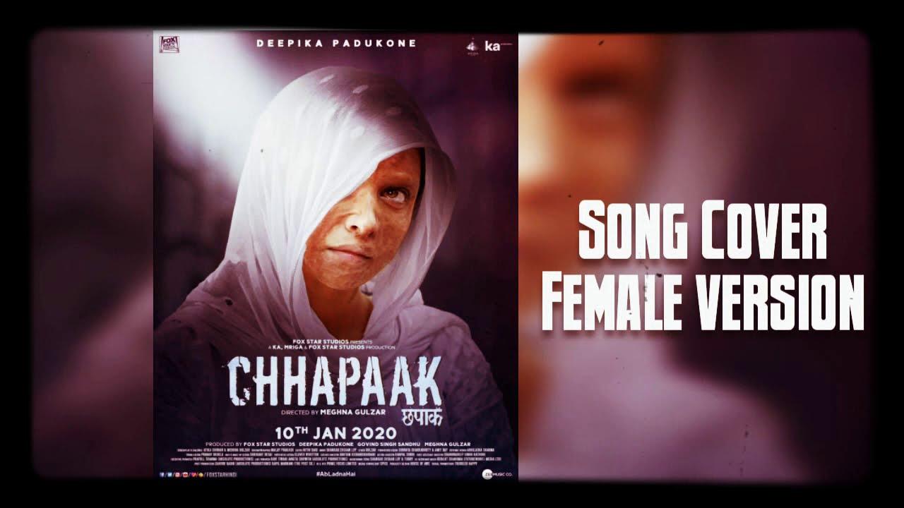 Download Chhapaak Movie Title Track Song Cover Female Version  Arijit Singh Deepika Padukone  Chhapaak