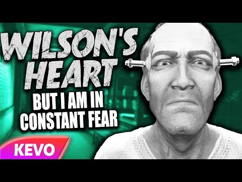 Wilson's Heart but I am in constant fear