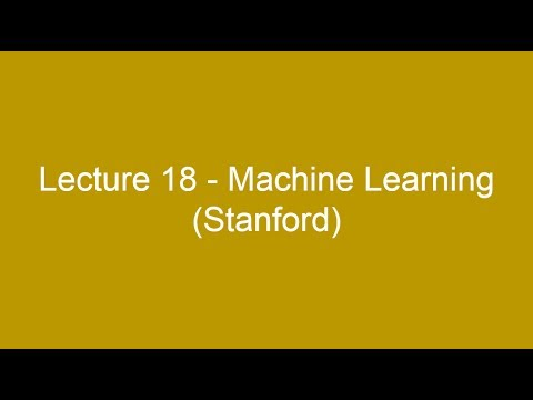 Lecture 18 - Machine Learning (Stanford)