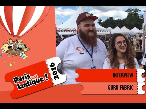 Paris est ludique 2016 - Interview Guru Fabric - VF