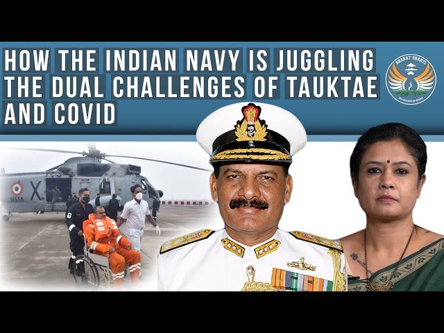 How the Indian Navy is juggling the dual challenges of Tauktae and Covid